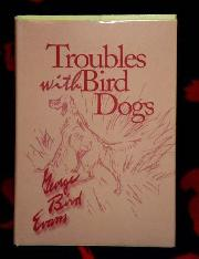 TROUBLE WITH BIRD DOGS